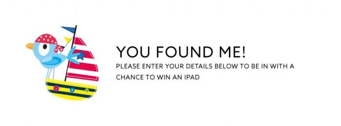 You found me! Please enter your details below to be in with a chance to win an iPad